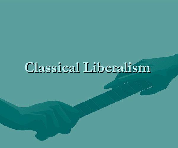 ما هي الليبرالية الكلاسيكية ؟